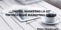 Digital Marketing là gì? Tìm hiểu về nghề Marketing Online